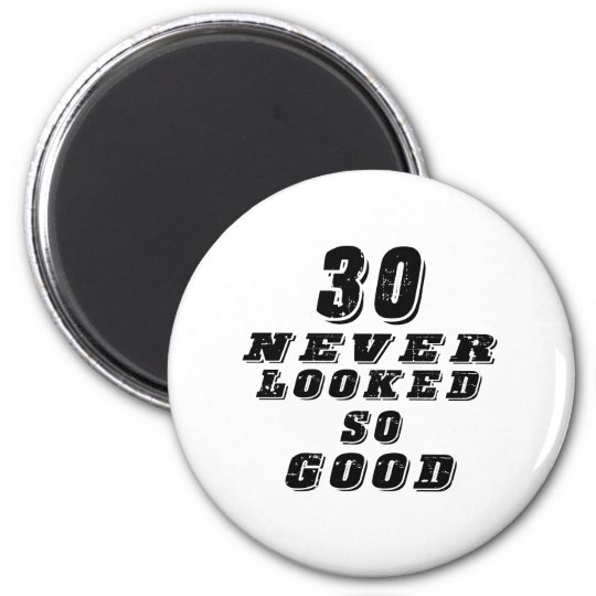30 never looked so good 6 cm round magnet