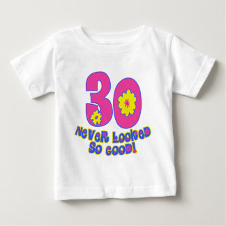 30 Never Looked So Good! Baby T-Shirt