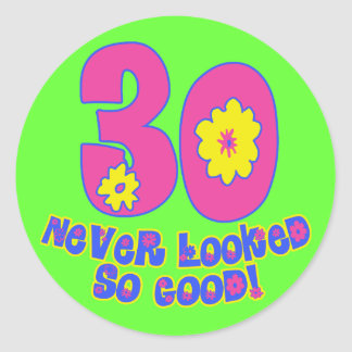 30 Never Looked So Good! Round Sticker
