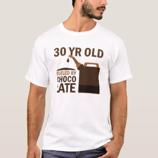 30 Year Old Fueled By Chocolate T-Shirt