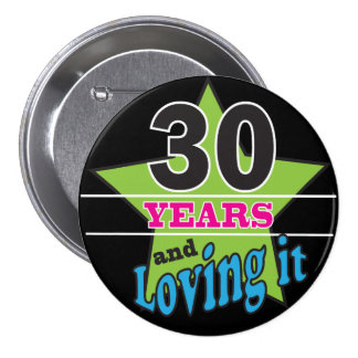 30 Years and Loving It 7.5 Cm Round Badge