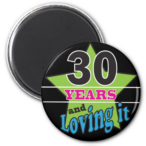 30 Years and Loving It Refrigerator Magnet