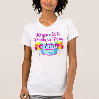 30 YR OLD & READY TO PARTY T SHIRT