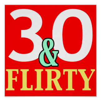 30th Birthday 30 and Flirty Print