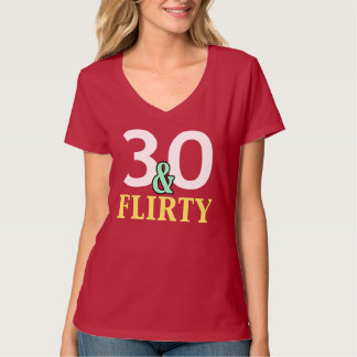 30th Birthday 30 and Flirty Tshirts