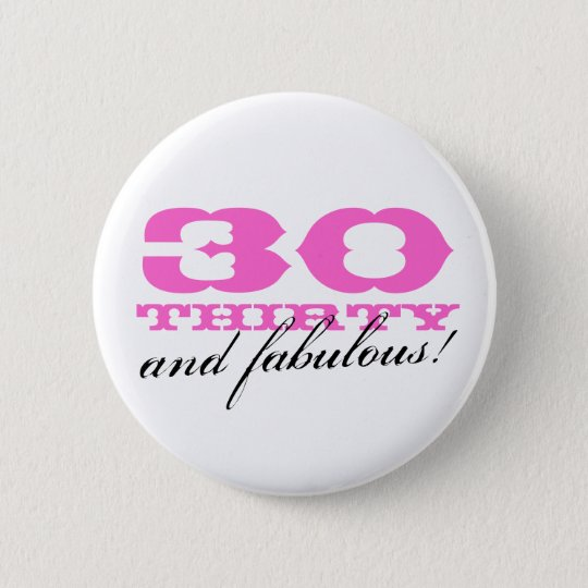 30th birthday button for women | 30 and