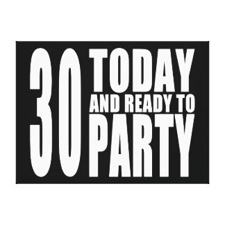 30th Birthday Parties : 30 Today & Ready to Party Gallery Wrapped Canvas