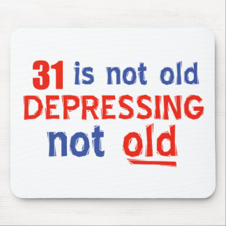 31 is depressing not old birthday designs mouse pads