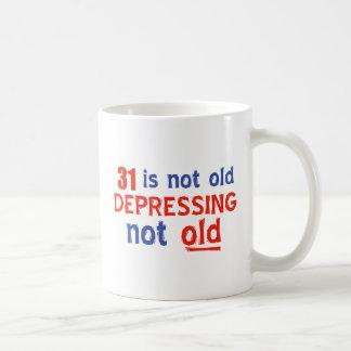 31 is depressing not old birthday designs mugs