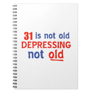 31 is depressing not old birthday designs spiral note book