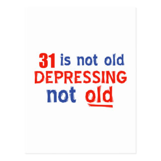 31 is depressing not old birthday designs post cards