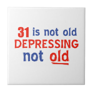 31 is depressing not old birthday designs ceramic tile