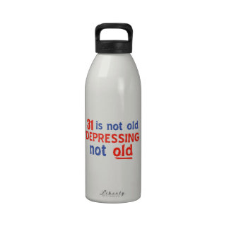 31 is depressing not old birthday designs reusable water bottle