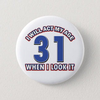 31 year old designs 6 cm round badge