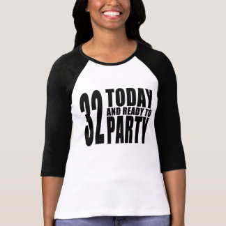 32nd Birthdays Parties : 32 Today & Ready to Party T-Shirt