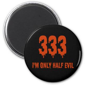 333 Only Half Evil 6 Cm Round Magnet