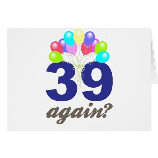 39 Again? Birthday Gifts / Souvenirs Greeting Card