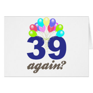 39 Again? Birthday Gifts / Souvenirs Greeting Card