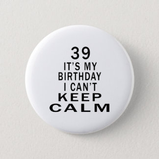 39 It's My Birthday I Can't Keep Calm 6 Cm Round Badge
