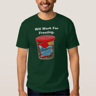 3, Will Work For Frosting. T-shirt