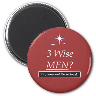 3 Wise Men? Oh, come on! 6 Cm Round Magnet