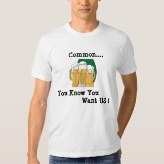 3beers, Common...., You Know You, Want US ! Tees