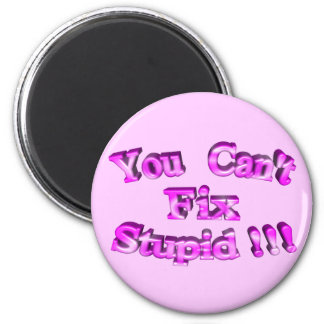 3D You Can't Fix Stupid !!! 6 Cm Round Magnet