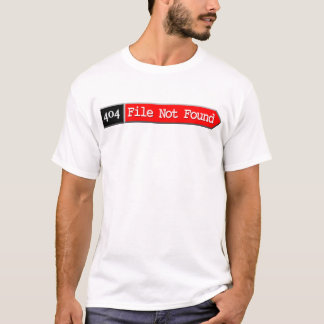 404 - File Not Found T-Shirt