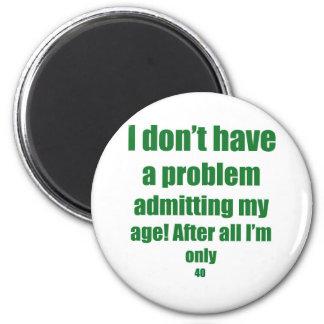 40 Admit my age 6 Cm Round Magnet