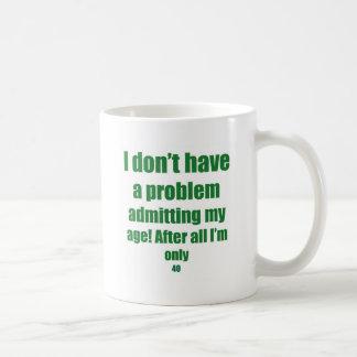 40 Admit my age Mugs