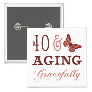 40 & Aging Gracefully 15 Cm Square Badge