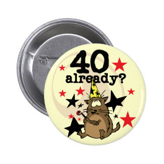 40 Already Birthday 6 Cm Round Badge