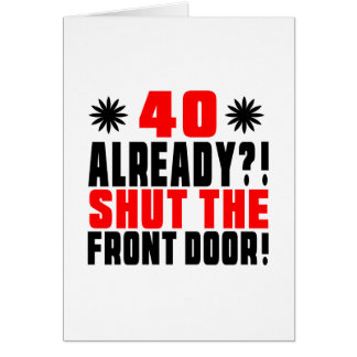 40  Already ?! Shut The Front Door! Card