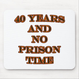 40 and no prison time mouse mat