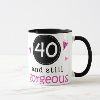 40 And Still Gorgeous Birthday Gift Idea For Her Mug