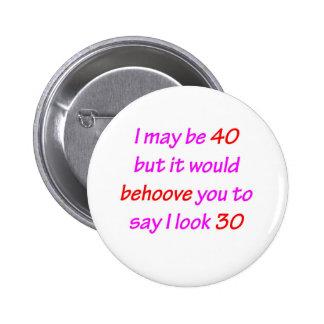 40 Behoove You 6 Cm Round Badge
