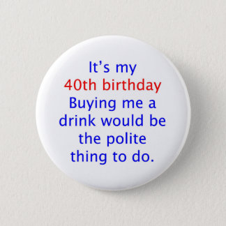 40 buy me a drink 6 cm round badge
