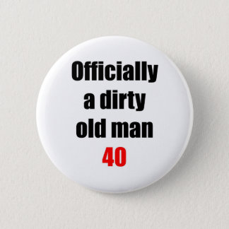 40  Dirty Old Man 6 Cm Round Badge
