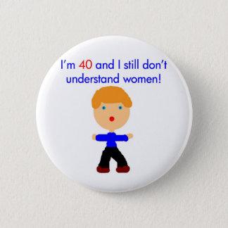 40 Don't understand women 6 Cm Round Badge