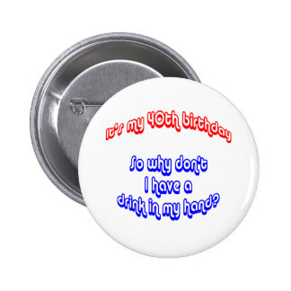 40 Drink In Hand 6 Cm Round Badge