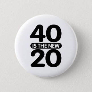 40 Is The New 20 6 Cm Round Badge