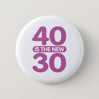 40 Is The New 30 6 Cm Round Badge