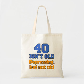 40 Isn't Old - Depressing But Not Old Tote