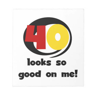40 Looks So Good On Me T shirts and Gifts Notepad
