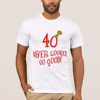 40 Never Looked So Good! T-Shirt