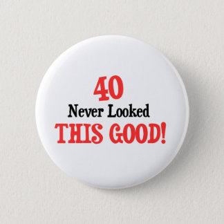 40 Never Looked This Good! 6 Cm Round Badge