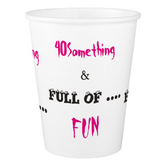 40 Something and Full of Fun Paper Cups
