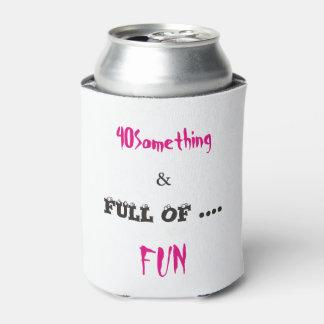 40 Something & Full of Fun Can Cooler