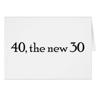 40 the new 30 greeting card