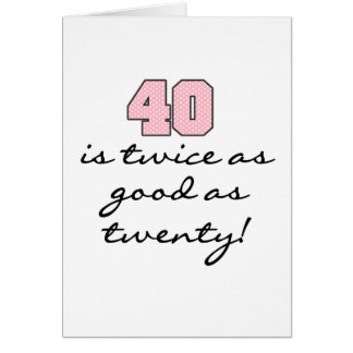 40 Twice as Good as 20 Greeting Card